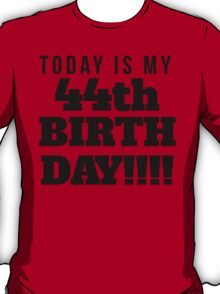 Today Is My 44th Birthday T-Shirt