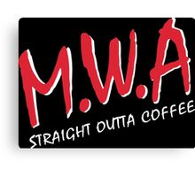 MWA Moms with Attitude, Straight Outta Coffee Canvas Print