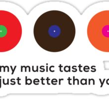 My music tastes just better than yours Sticker