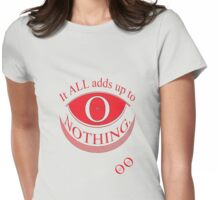It ALL adds up to NOTHING * Womens Fitted T-Shirt