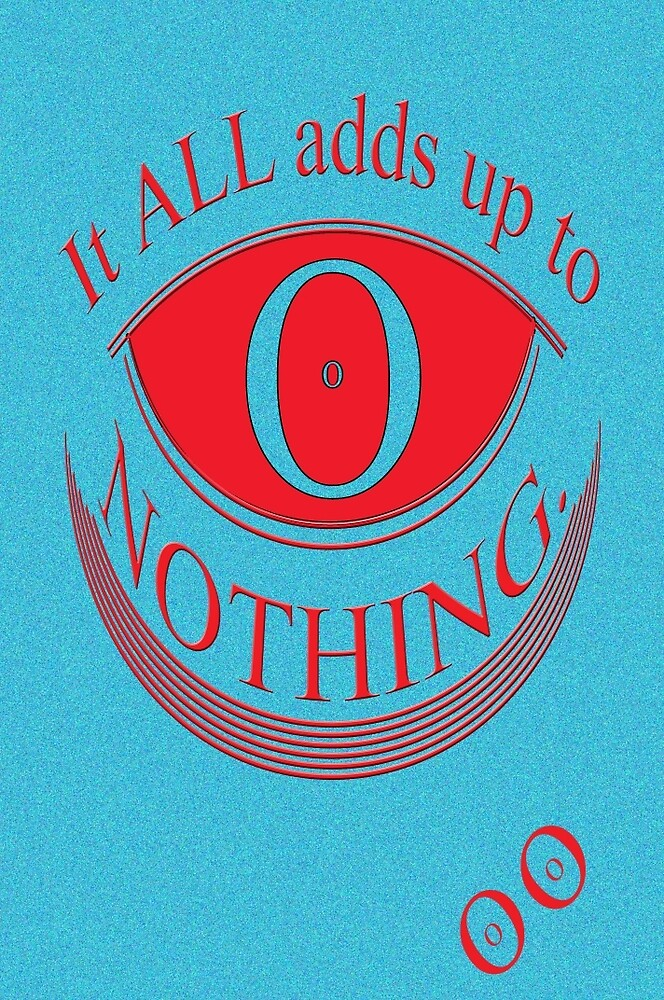 It ALL adds up to NOTHING * by TeaseTees