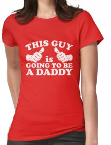 This Guy Is Going to Be Daddy Womens Fitted T-Shirt
