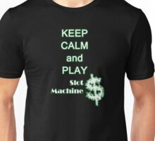 Keep Calm and play slot machines Unisex T-Shirt