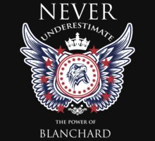 Never Underestimate The Power Of Blanchard - Tshirts & Accessories by tshirts2015