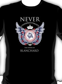 Never Underestimate The Power Of Blanchard - Tshirts & Accessories T-Shirt