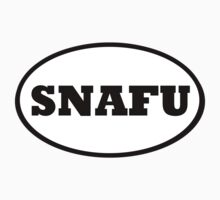 SNAFU - Situation Normal All F#$%^& Up by Stepz2007