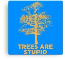 Trees are Stupid Canvas Print