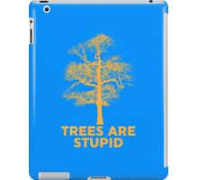 Trees are Stupid iPad Case/Skin