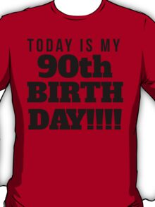 Today Is My 90th Birthday T-Shirt