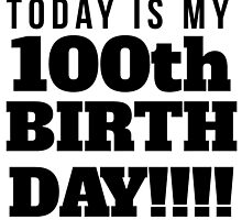 Today Is My 100th Birthday by GiftIdea