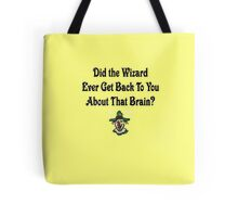 Did The Wizard Ever Get Back To You.....Wizard Of Oz Tote Bag