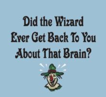 Did The Wizard Ever Get Back To You.....Wizard Of Oz Kids Tee