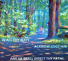 PROVERBS 3:6  IN ALL THY WAYS ACKNOWLEDGE HIM by Calgacus