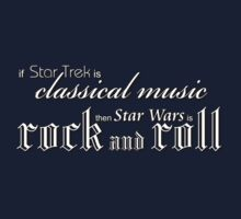 If Star Trek is Classical Music then Star Wars is Rock & Roll by anticus50