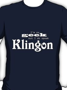 I'm no geek but I do speak Klingon T-Shirt
