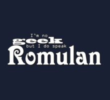 I'm no geek but I do speak Romulan by anticus50