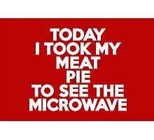 Today I took my meat pie to see the microwave Photographic Print