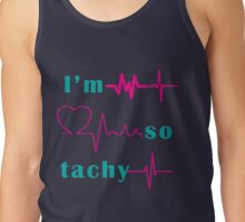 I'm So Tachy Tank Top