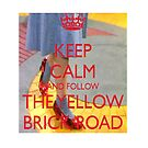 Keep Calm and Follow The Yellow Brick Road  Wizard Of Oz  by LittleMermaid87