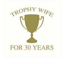 Trophy Wife For 30 Years Art Print