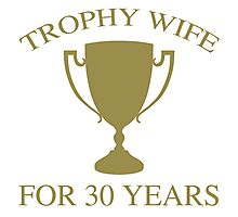 Trophy Wife For 30 Years Photographic Print