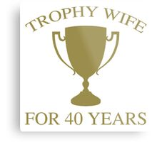 Trophy Wife For 40 Years Metal Print