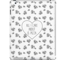 All I Care About is Pizza - black and white version iPad Case/Skin