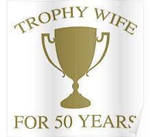 Trophy Wife For 50 Years Poster
