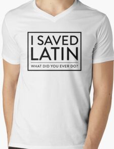 I Saved Latin - What did you ever do? Mens V-Neck T-Shirt