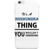 Its a ROSHUNDRA thing, you wouldn't understand iPhone Case/Skin