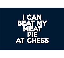 I can beat my meat pie at chess Photographic Print