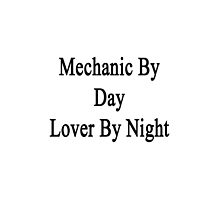 Mechanic By Day Lover By Night  by supernova23