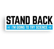 Stand Back Science  Canvas Print