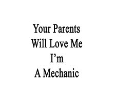 Your Parents Will Love Me I'm A Mechanic  by supernova23
