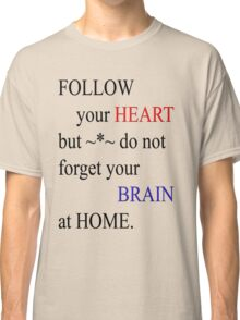 Follow your heart-Clothing &  Products -text Design Classic T-Shirt