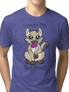 I Caught This For You! Tri-blend T-Shirt