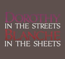 Dark Shirts - Dorothy in the Streets Blanche in the sheets - Golden Girls by BrianEFisher