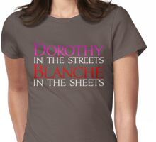Dark Shirts - Dorothy in the Streets Blanche in the sheets - Golden Girls Womens Fitted T-Shirt