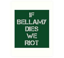 If Bellamy Dies We Riot Art Print