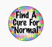 "Find a cure for ""normal"" Unisex T-Shirt"