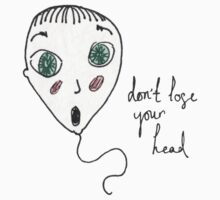 don't lose your head  by Wriggs