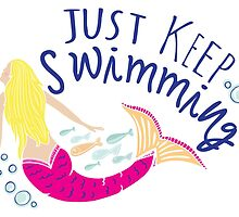 Just Keep Swimming Mermaid by GiftIdea
