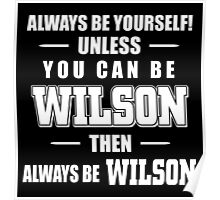 ALWAYS BE YOURSELF UNLESS YOU CAN BE WILSON THEN ALWAYS BE WILSON Poster