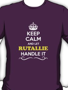 Keep Calm and Let RUTALLIE Handle it T-Shirt