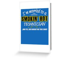 I'm Married To A Smokin' Hot TECHNICIAN ......And Yes, She Bought Me This Shirt Greeting Card