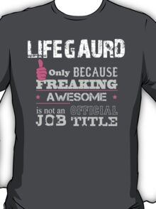 Lifegaurd Only Because Freaking Awesome Is Not An Official Job Title - Tshirts & Accessories T-Shirt