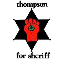 Thompson For Sheriff  Photographic Print