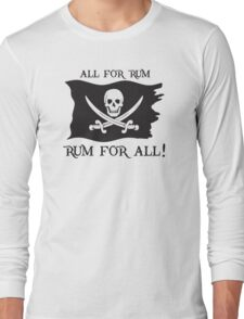All For Rum, Rum For All! Long Sleeve T-Shirt