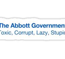 The Abbott Government: Toxic, Corrupt, Lazy, Stupid Sticker