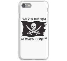 Why IS the rum always gone?! iPhone Case/Skin